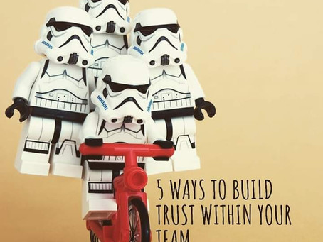 5 WAYS TO BUILD TRUST WITHIN YOUR TEAM.