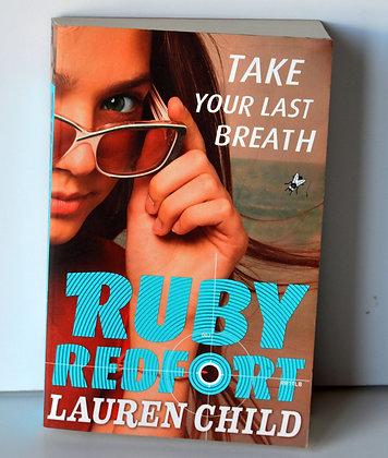 Ruby Redfort: Take Your Last Breath - Lauren Child