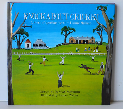 Knockabout Cricket: A Story of Sporting Legend - Johnny Mullagh