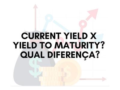 Current Yield x Yield to Maturity? Qual diferença?