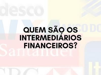 Quem são os intermediários financeiros?