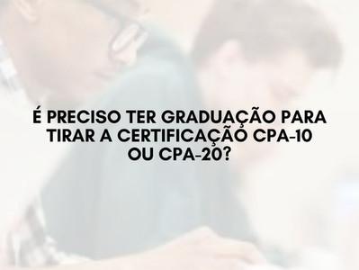 É preciso ter graduação para tirar a certificação CPA-10 ou CPA-20?