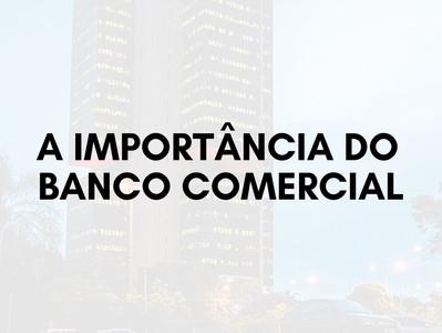 A importância do Banco Comercial