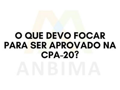 O que devo focar para ser aprovado (a) na CPA-20?