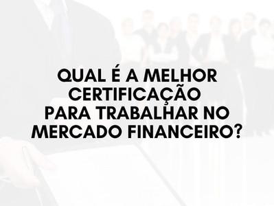 Qual a melhor certificação para trabalhar no mercado financeiro?