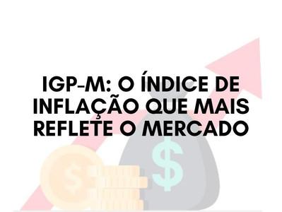 IGP-M: O índice de Inflação que mais reflete o mercado