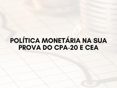 Política Monetária na sua Prova do CPA-20 e CEA
