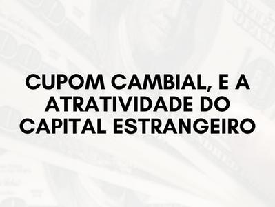 Cupom Cambial, e a atratividade do capital estrangeiro