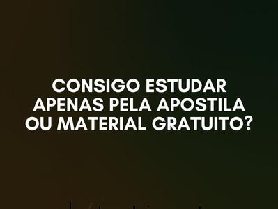 Consigo estudar apenas pela apostila ou Material Gratuito?