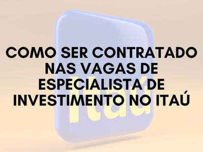 Como ser contratado nas vagas de especialista de Investimento no ITaú