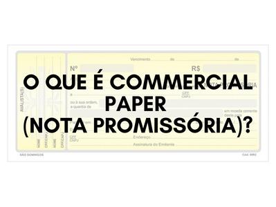 O que é Commercial Paper (Nota Promissória)?