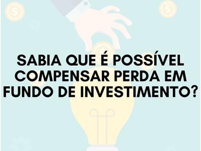 Sabia que é possível compensar perda em fundo de investimento?