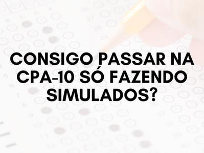 Consigo passar na CPA-10 só fazendo simulados?
