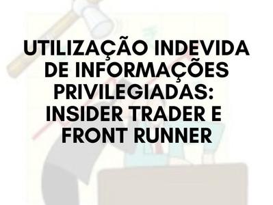 Utilização Indevida de Informações Privilegiadas: Insider Trader e Front Runner