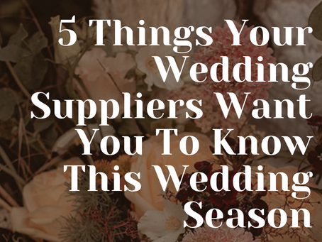 5 Things Your Wedding Suppliers Want You To Know This Wedding Season