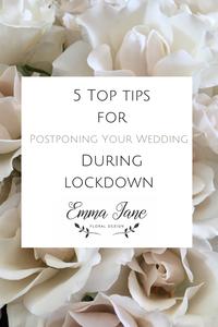 Emma Jane Floral Design gives 5 top tips for postponing you wedding during the covid-19 lockdown