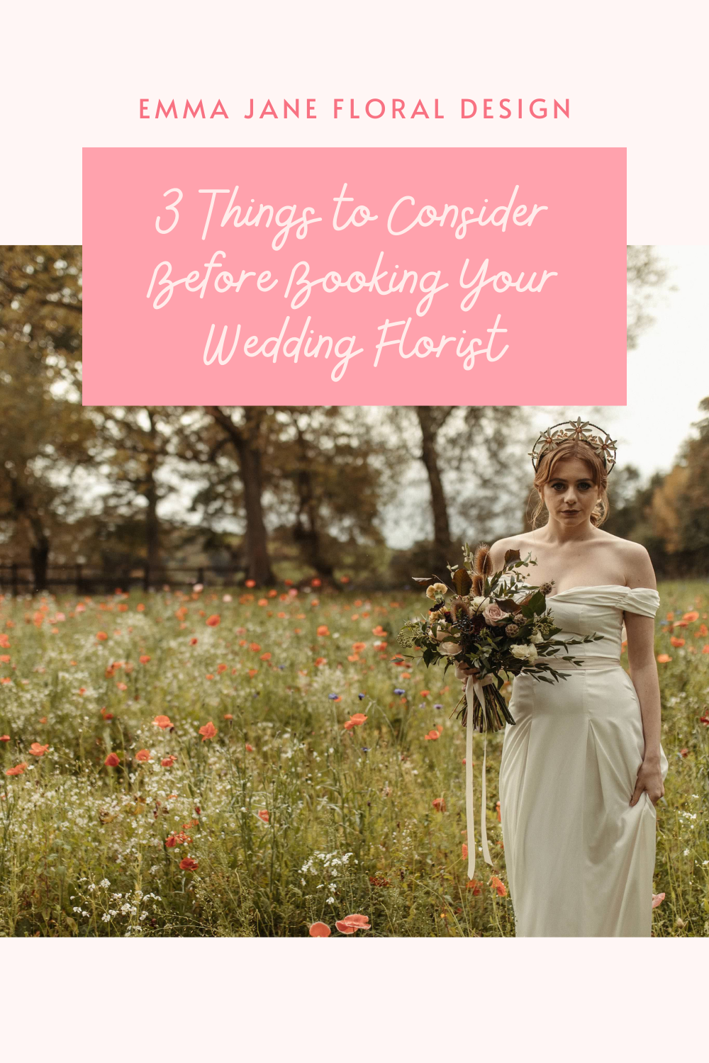 """Bride carrying bouquet in wild flower field with pink text reading """"3 things to consider before booking your wedding florist"""""""