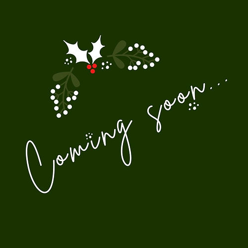 Coming Soon graphic in white with white holly and mistletoe on a dark green background