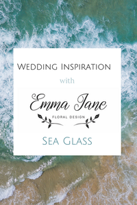 Wedding Inspiration with Emma Jane Floral Design: Sea Glass