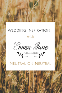 Wedding Inspiration with Emma Jane Floral Design: Neutral on Neutral