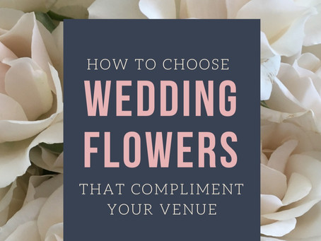 How To Choose Wedding Flowers That Compliment Your Wedding Venue