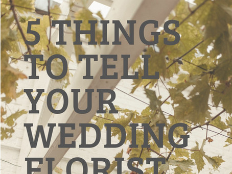 5 Things to Tell your Wedding Florist
