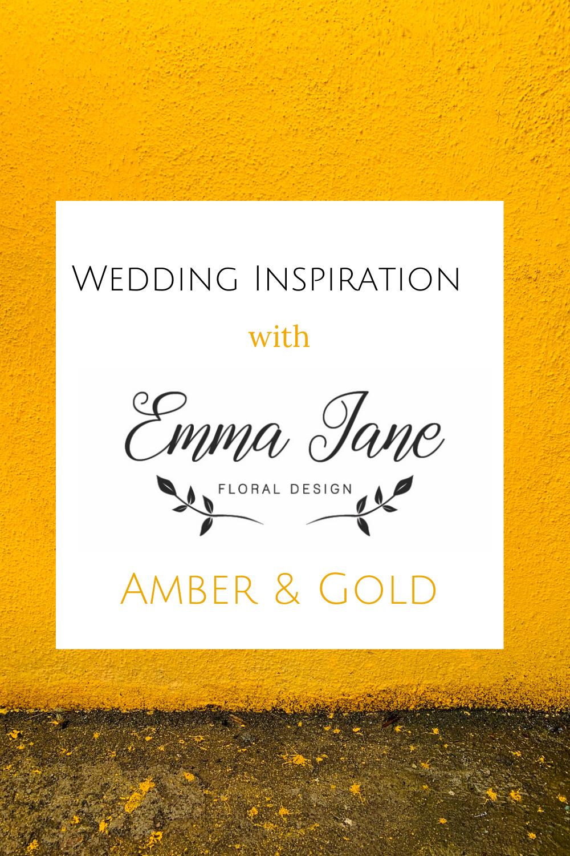 Wedding Inspiration with Emma Jane Floral Design Amber & Gold