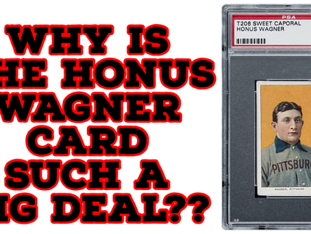WHY IS THE HONUS WAGNER CARD SUCH A BIG DEAL?