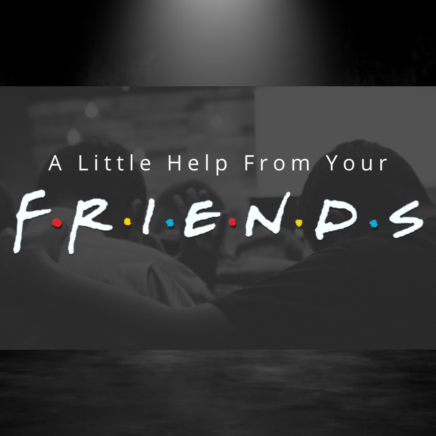 A Little Help From Your Friends