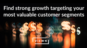 Find strong growth targeting your most valuable customer segments