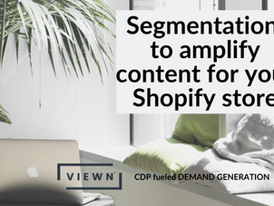 Segmentation to amplify content for your Shopify store