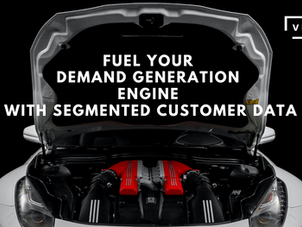 Fuel your demand generation with segmented customer data