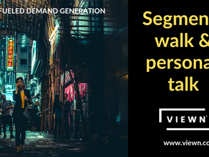 Segments walk and personas talk