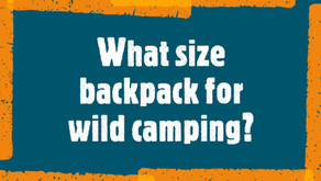 What size backpack for wild camping?