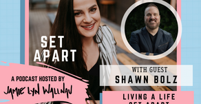LIVING A LIFE SET APART WITH SHAWN BOLZ