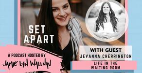 LIFE IN THE WAITING ROOM WITH JEVANNA CHERRINGTON
