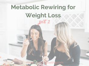 Part 2: Metabolic Rewiring for Weight Loss