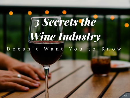 3 Secrets the Wine Industry Doesn't Want You to Know