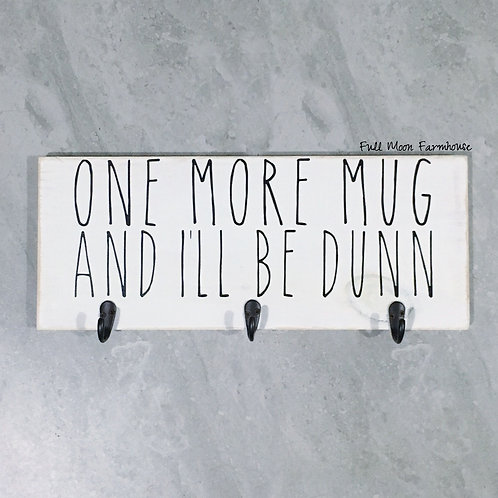 Large Three Hook - One More Mug And I'll Be Dunn Sign