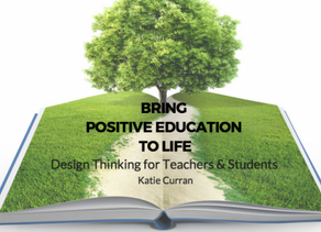Bring Positive Education to Life: Design Thinking for Teachers and Students
