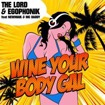 THE LORD & EGOPHONIK  Wine Your Body Gal (Feat Newmaik & MC Daddy)