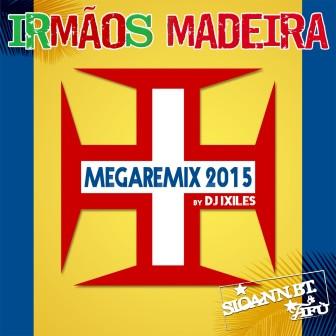 MEGAREMIX 2015 - IRMAOS MADEIRAS - By Dj