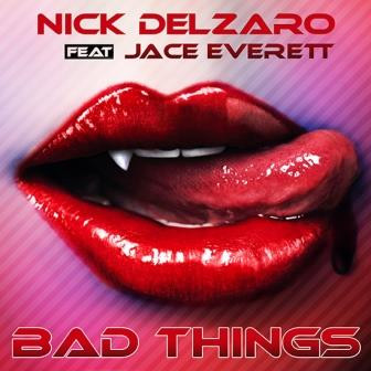 Bad Things Nick Delzaro feat Jace Everet