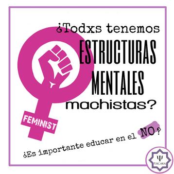 """¿TODAS PERSONAS TENEMOS ESTRUCTURAS MENTALES MACHISTAS? ¿ES IMPORTANTE EDUCAR EN EL """"NO""""?"""