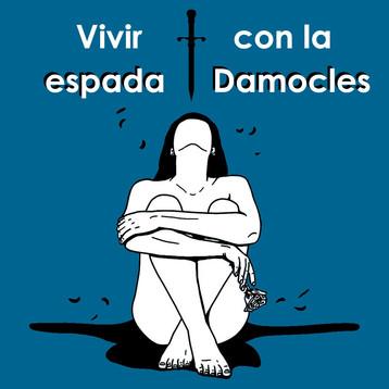 VIVIR CON LA ESPADA DE DAMOCLES