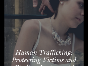 Human Trafficking: Protecting Victims and Finding Justice amid Global Exploitation
