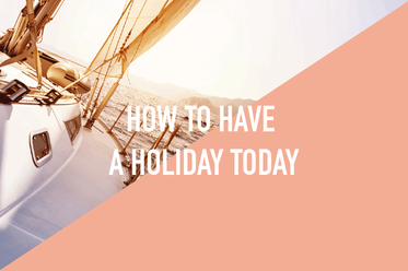 Hack your way to a holiday! 5 step guide for having a holiday today.
