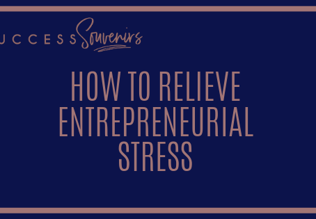 HOW TO RELIEVE ENTREPRENEURIAL STRESS