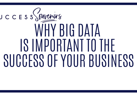 WHY BIG DATA IS IMPORTANT TO THE SUCCESS OF YOUR BUSINESS