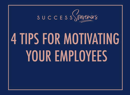 4 TIPS FOR MOTIVATING YOUR EMPLOYEES